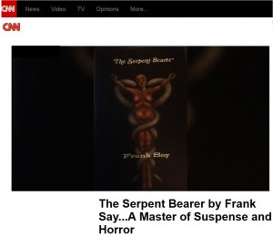 "Advanced Galley review of Frank Say's The Serpent Bearer is called a ""Master of Suspense & Horror"" by CNN Entertainment News Blogger"